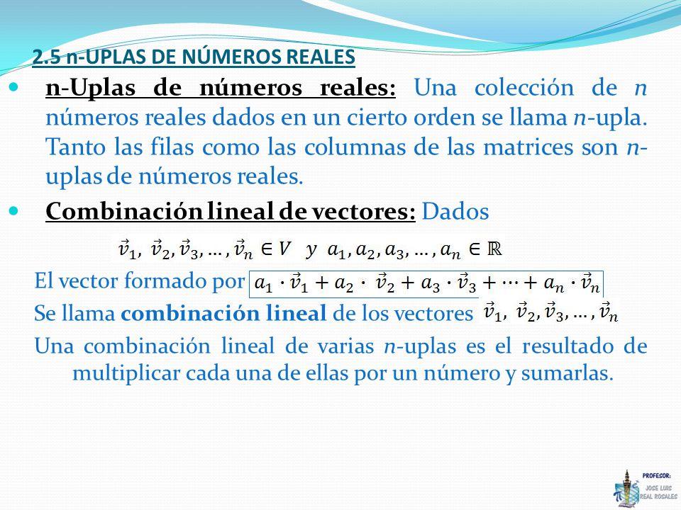 2.5 n-UPLAS DE NÚMEROS REALES n-Uplas de números reales: Una colección de n números reales dados en un cierto orden se llama n-upla.