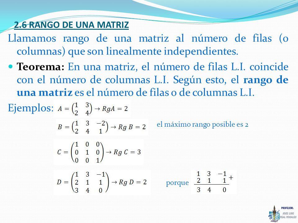 2.6 RANGO DE UNA MATRIZ Llamamos rango de una matriz al número de filas (o columnas) que son linealmente independientes.