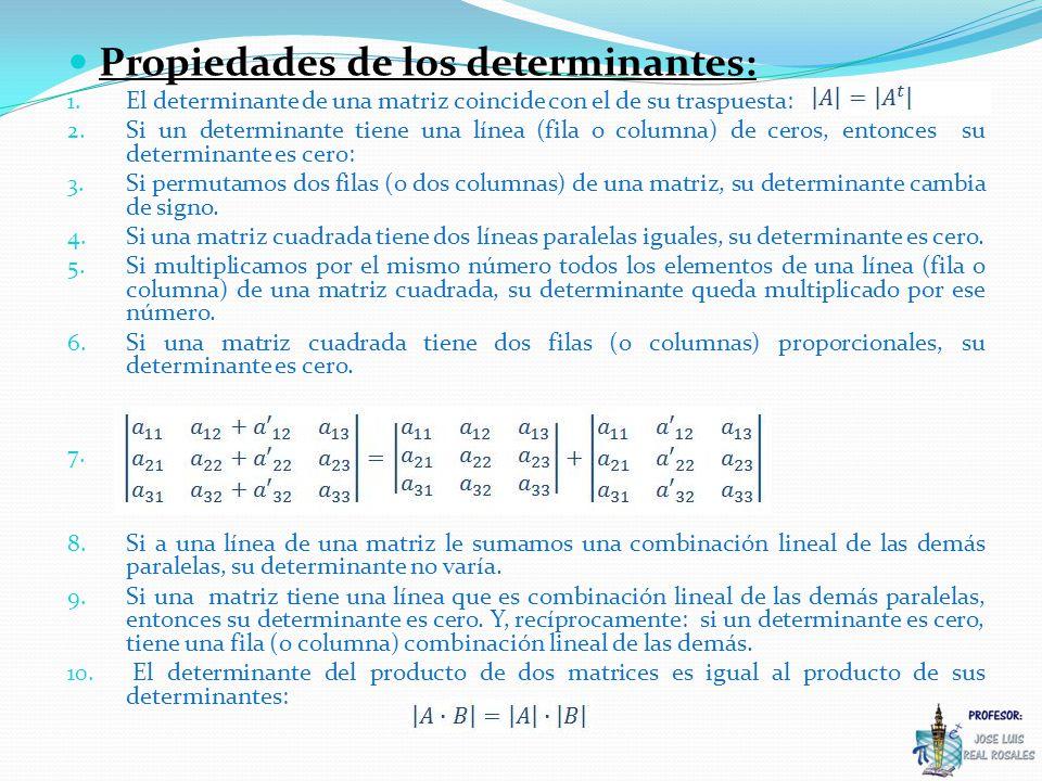 1ª El determinante de una matriz coincide con el de su traspuesta: Veamos dos ejemplos: En general: