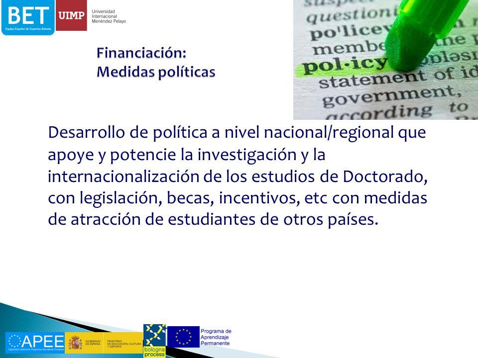Desarrollo de política a nivel nacional/regional que apoye y potencie la investigación y la internacionalización de los estudios de Doctorado, con legislación, becas, incentivos, etc con medidas de atracción de estudiantes de otros países.
