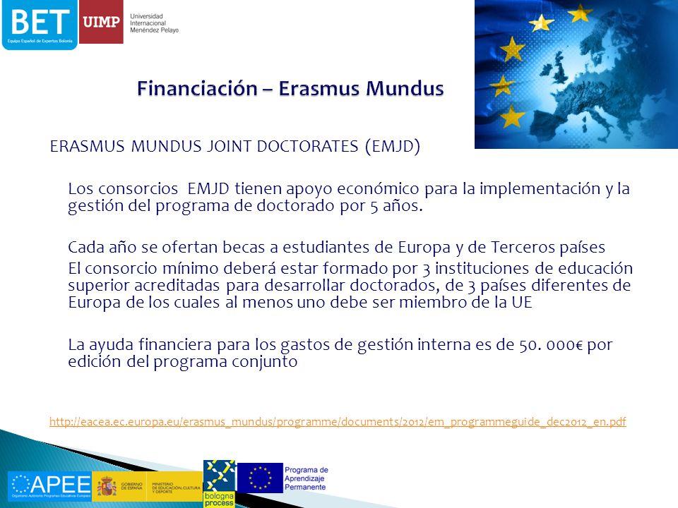 ERASMUS MUNDUS JOINT DOCTORATES (EMJD) Los consorcios EMJD tienen apoyo económico para la implementación y la gestión del programa de doctorado por 5 años.