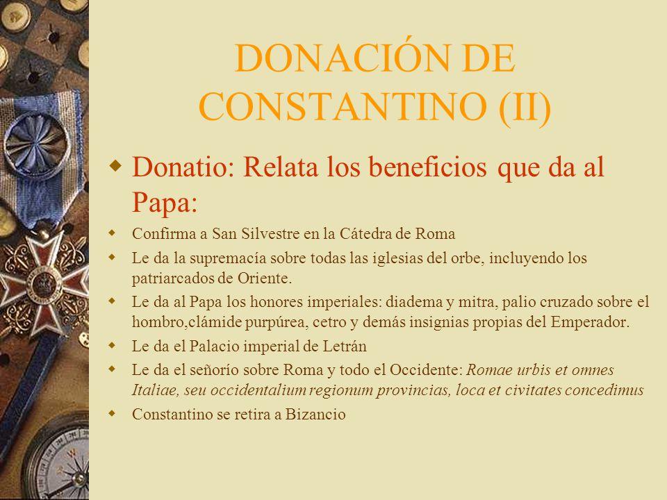 DONACIÓN DE CONSTANTINO (I) La autonomía temporal del Papado se fundamentó en documentos auténticos y en apócrifos. La soberanía política de los Papas