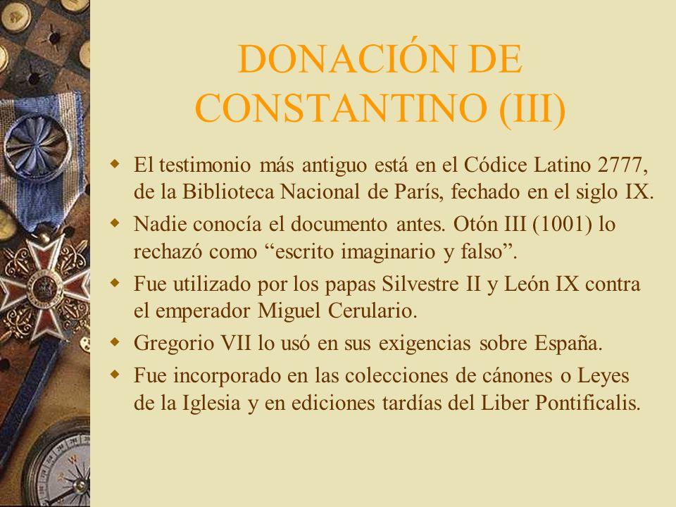 DONACIÓN DE CONSTANTINO (II) Donatio: Relata los beneficios que da al Papa: Confirma a San Silvestre en la Cátedra de Roma Le da la supremacía sobre t