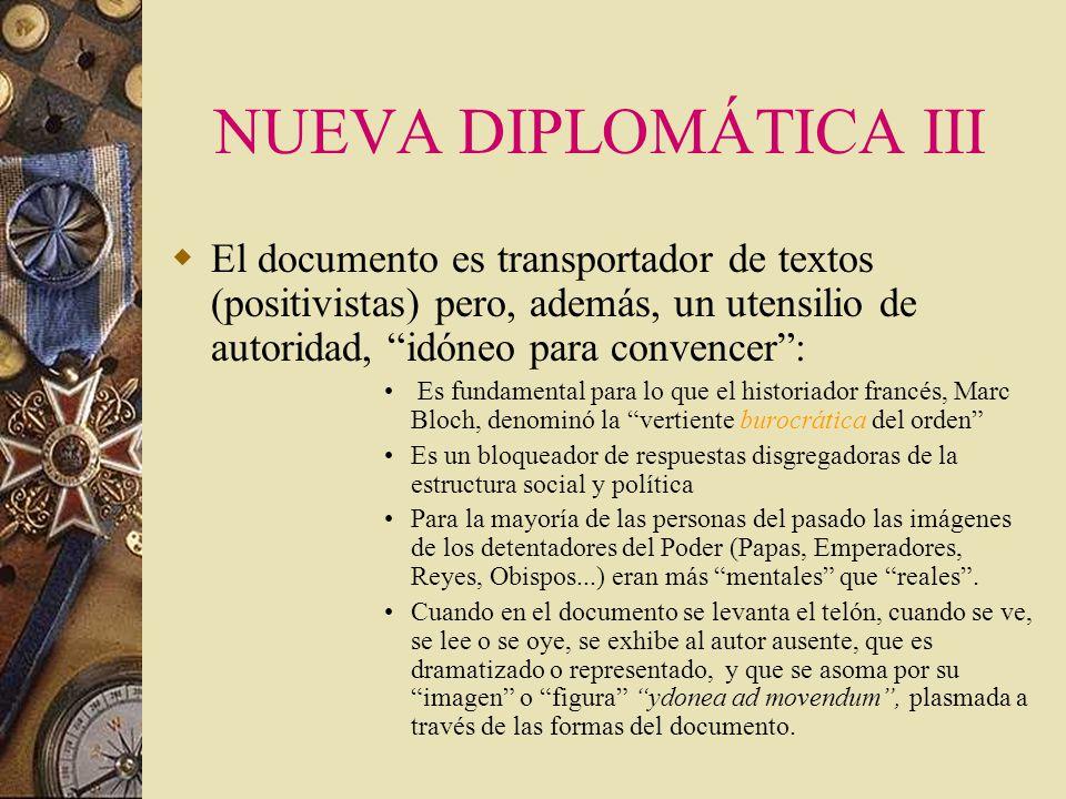 LA NUEVA DIPLOMÁTICA II Del concepto estático de documento, territorio de encuentro del remoto pasado desde el presente se pasa al dinámico. Jacques L