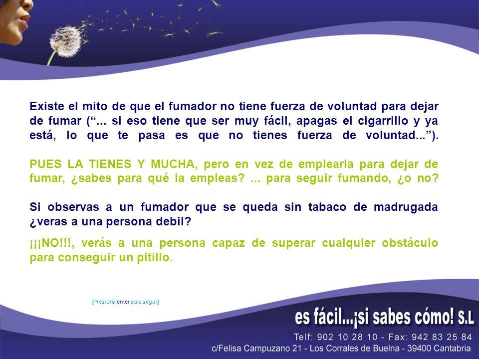 Existe el mito de que el fumador no tiene fuerza de voluntad para dejar de fumar (... si eso tiene que ser muy fácil, apagas el cigarrillo y ya está,
