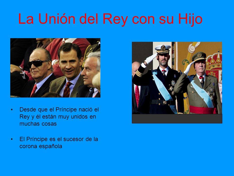 Desde que el Príncipe nació el Rey y él están muy unidos en muchas cosas La Unión del Rey con su Hijo El Príncipe es el sucesor de la corona española