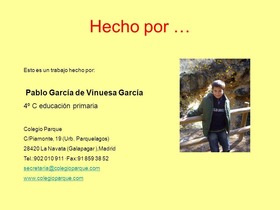 Hecho por … Esto es un trabajo hecho por: Pablo García de Vinuesa García 4º C educación primaria Colegio Parque C/Piamonte, 19 (Urb. Parquelagos) 2842