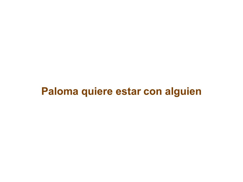 Paloma quiere estar con alguien