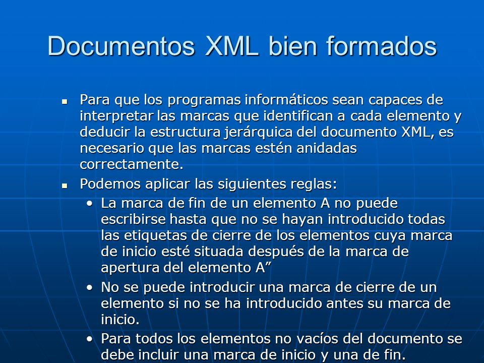 Documentos XML bien formados Para que los programas informáticos sean capaces de interpretar las marcas que identifican a cada elemento y deducir la estructura jerárquica del documento XML, es necesario que las marcas estén anidadas correctamente.