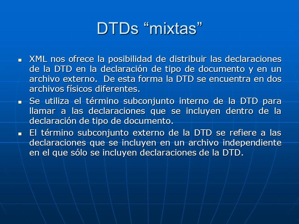 DTDs mixtas XML nos ofrece la posibilidad de distribuir las declaraciones de la DTD en la declaración de tipo de documento y en un archivo externo.