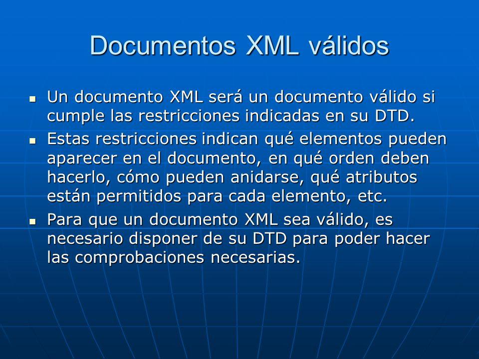 Documentos XML válidos Un documento XML será un documento válido si cumple las restricciones indicadas en su DTD. Un documento XML será un documento v
