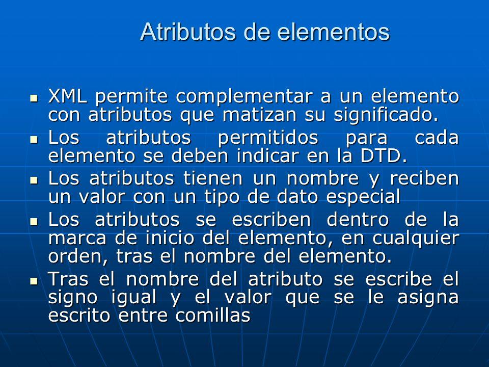 Atributos de elementos XML permite complementar a un elemento con atributos que matizan su significado. XML permite complementar a un elemento con atr