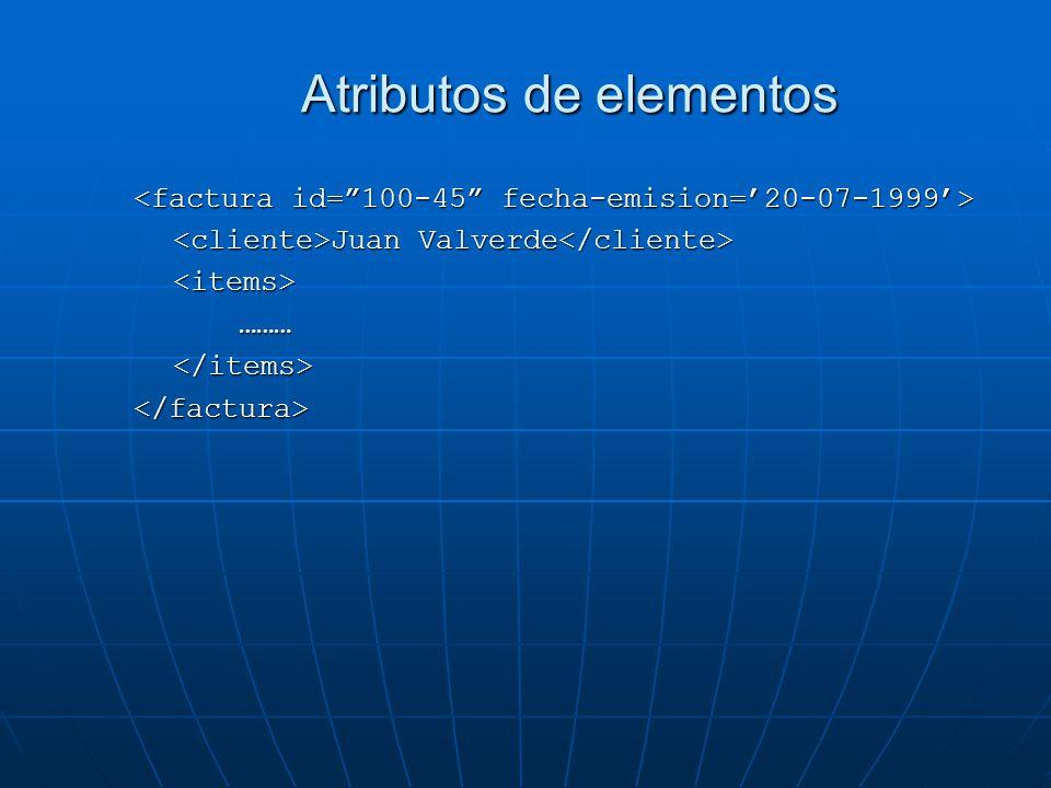 Atributos de elementos Juan Valverde Juan Valverde <items>………</items></factura>