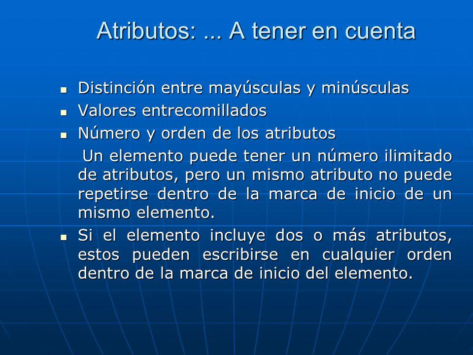 Atributos:... A tener en cuenta Distinción entre mayúsculas y minúsculas Distinción entre mayúsculas y minúsculas Valores entrecomillados Valores entr