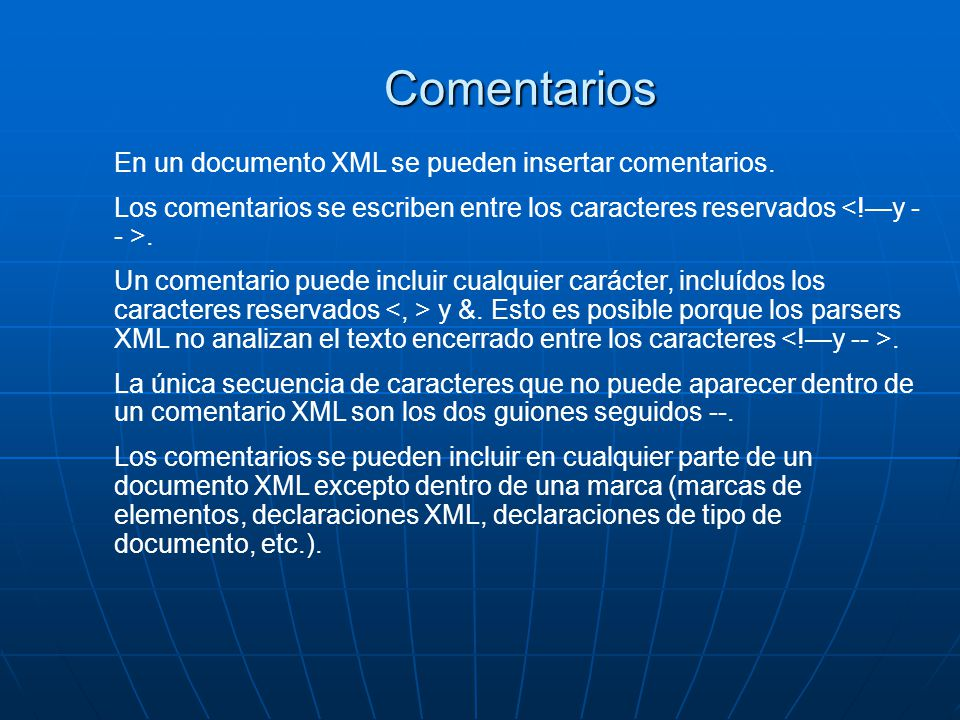 En un documento XML se pueden insertar comentarios. Los comentarios se escriben entre los caracteres reservados. Un comentario puede incluir cualquier