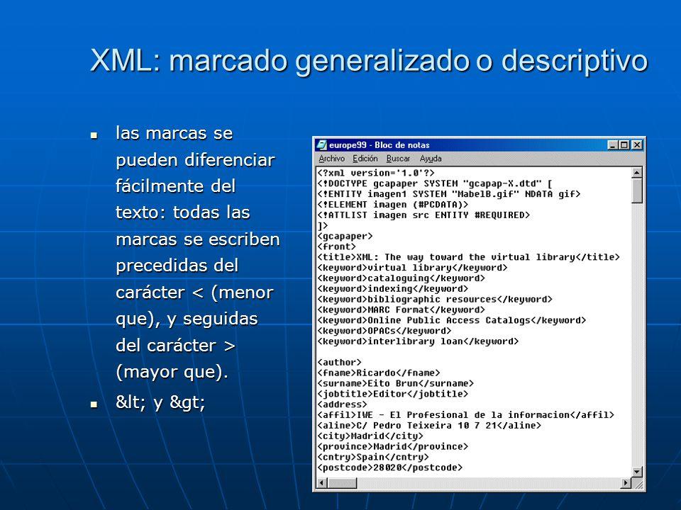 XML: marcado generalizado o descriptivo las marcas se pueden diferenciar fácilmente del texto: todas las marcas se escriben precedidas del carácter (mayor que).