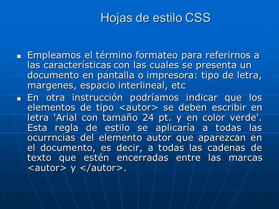 Hojas de estilo CSS Empleamos el término formateo para referirnos a las características con las cuales se presenta un documento en pantalla o impresor