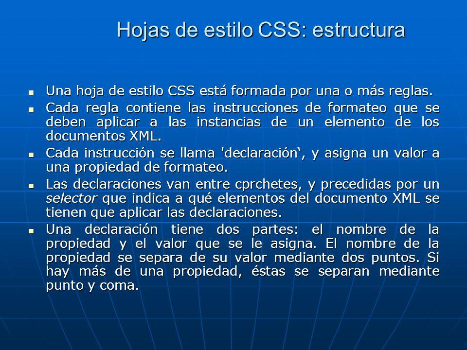 Hojas de estilo CSS: estructura Una hoja de estilo CSS está formada por una o más reglas. Una hoja de estilo CSS está formada por una o más reglas. Ca