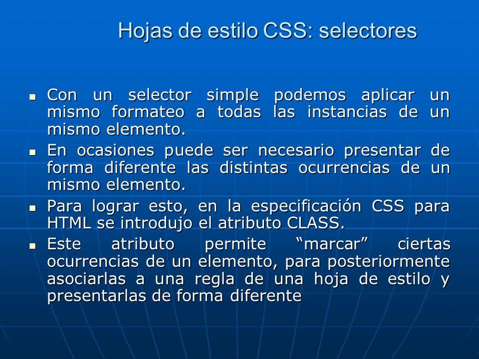 Hojas de estilo CSS: selectores Con un selector simple podemos aplicar un mismo formateo a todas las instancias de un mismo elemento. Con un selector