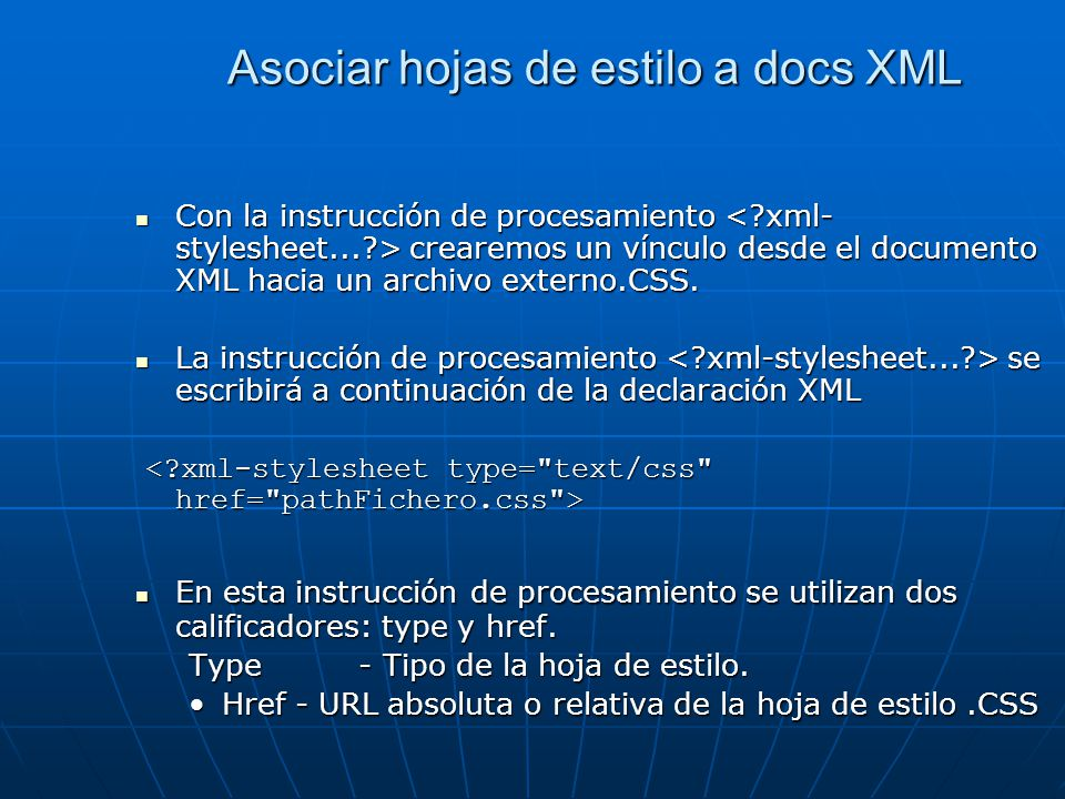 Asociar hojas de estilo a docs XML Con la instrucción de procesamiento crearemos un vínculo desde el documento XML hacia un archivo externo.CSS. Con l