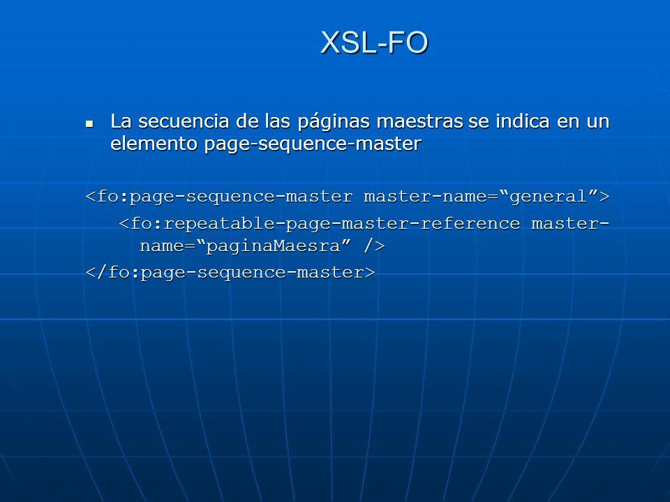 XSL-FO La secuencia de las páginas maestras se indica en un elemento page-sequence-master La secuencia de las páginas maestras se indica en un elemento page-sequence-master </fo:page-sequence-master>