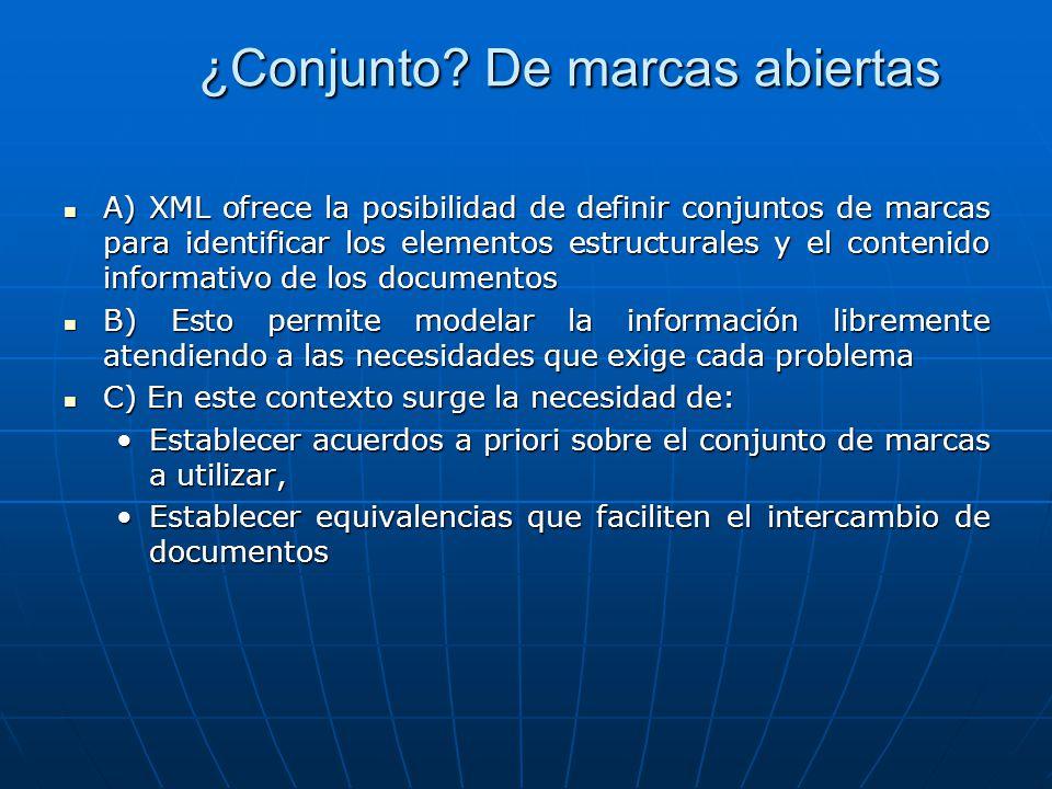 ¿Conjunto? De marcas abiertas A) XML ofrece la posibilidad de definir conjuntos de marcas para identificar los elementos estructurales y el contenido