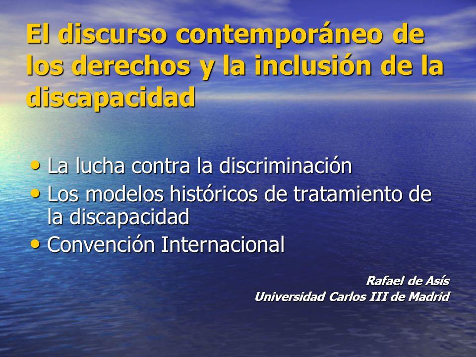 El discurso contemporáneo de los derechos y la inclusión de la discapacidad La lucha contra la discriminación La lucha contra la discriminación Los mo