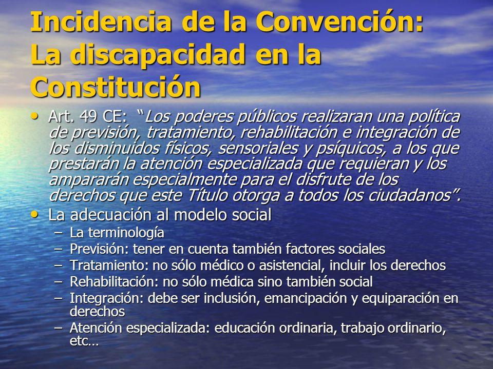 Incidencia de la Convención: La discapacidad en la Constitución Art. 49 CE: Los poderes públicos realizaran una política de previsión, tratamiento, re