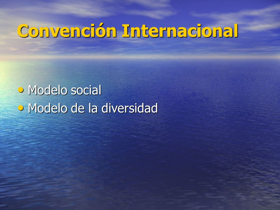 Convención Internacional Modelo social Modelo social Modelo de la diversidad Modelo de la diversidad