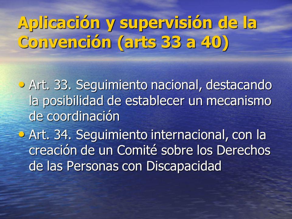 Aplicación y supervisión de la Convención (arts 33 a 40) Art. 33. Seguimiento nacional, destacando la posibilidad de establecer un mecanismo de coordi