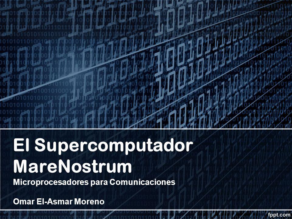 El Supercomputador MareNostrum Microprocesadores para Comunicaciones Omar El-Asmar Moreno