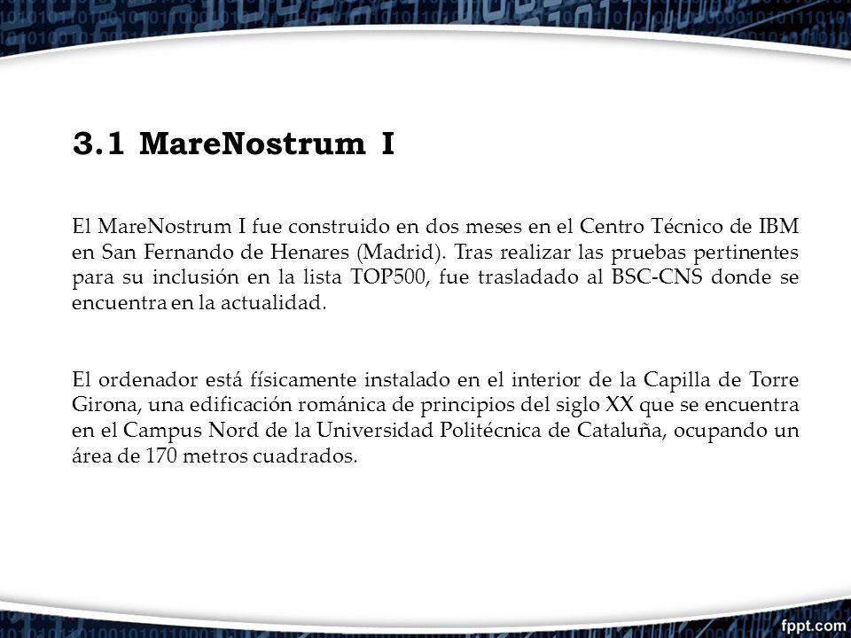 3.1 MareNostrum I El MareNostrum I fue construido en dos meses en el Centro Técnico de IBM en San Fernando de Henares (Madrid). Tras realizar las prue