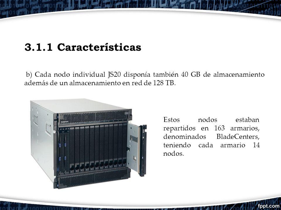 3.1.1 Características b) Cada nodo individual JS20 disponía también 40 GB de almacenamiento además de un almacenamiento en red de 128 TB. Estos nodos