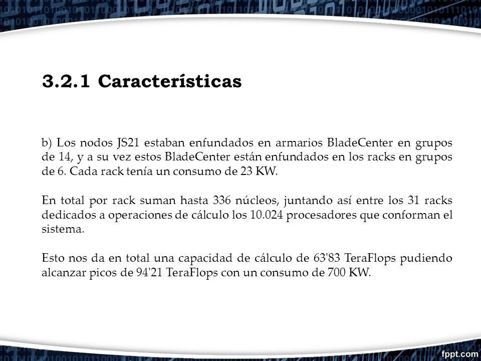 3.2.1 Características b) Los nodos JS21 estaban enfundados en armarios BladeCenter en grupos de 14, y a su vez estos BladeCenter están enfundados en l
