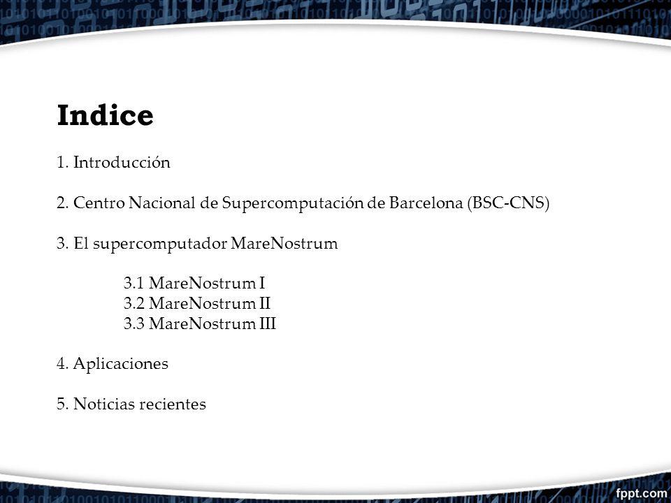 Indice 1. Introducción 2. Centro Nacional de Supercomputación de Barcelona (BSC-CNS) 3. El supercomputador MareNostrum 3.1 MareNostrum I 3.2 MareNostr