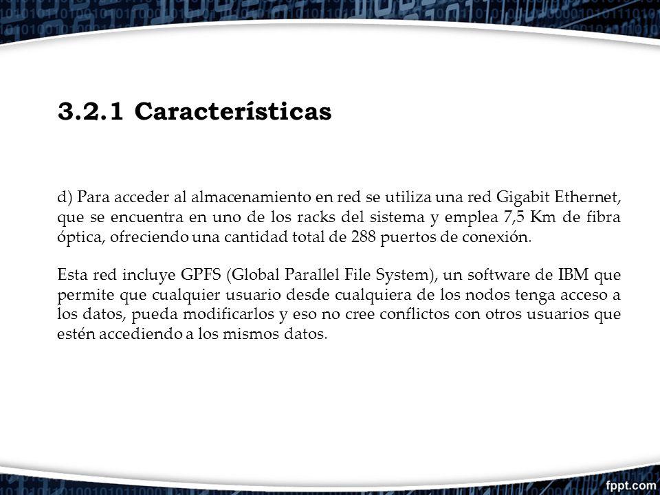 3.2.1 Características d) Para acceder al almacenamiento en red se utiliza una red Gigabit Ethernet, que se encuentra en uno de los racks del sistema y