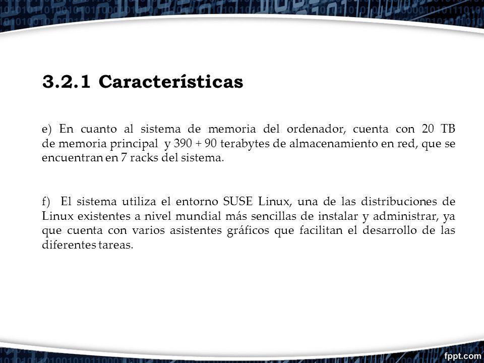 3.2.1 Características e) En cuanto al sistema de memoria del ordenador, cuenta con 20 TB de memoria principal y 390 + 90 terabytes de almacenamiento e