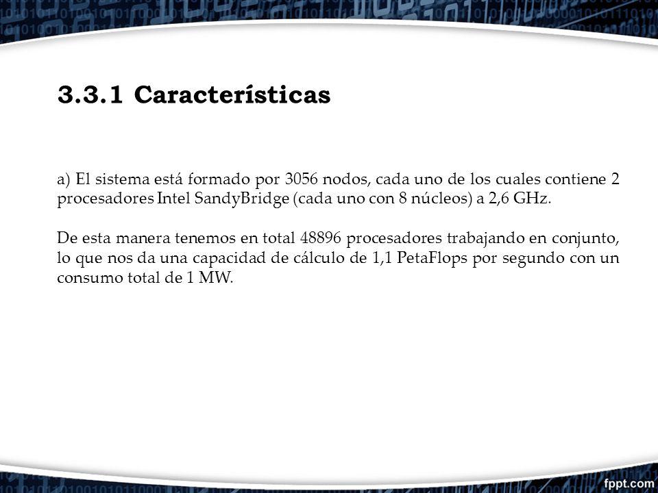 3.3.1 Características a) El sistema está formado por 3056 nodos, cada uno de los cuales contiene 2 procesadores Intel SandyBridge (cada uno con 8 núcl