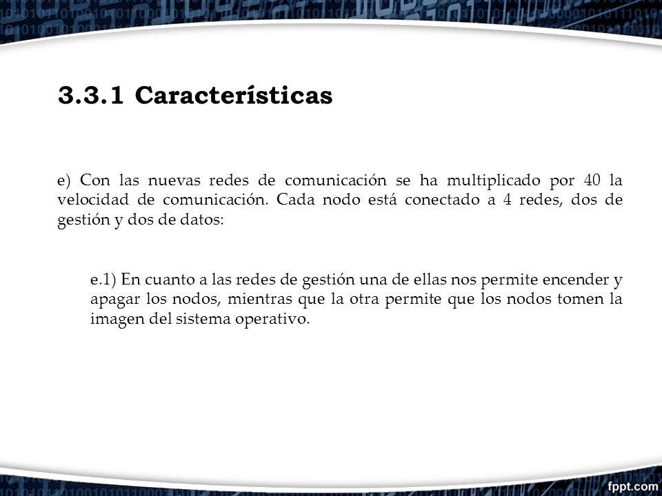 3.3.1 Características e) Con las nuevas redes de comunicación se ha multiplicado por 40 la velocidad de comunicación. Cada nodo está conectado a 4 red
