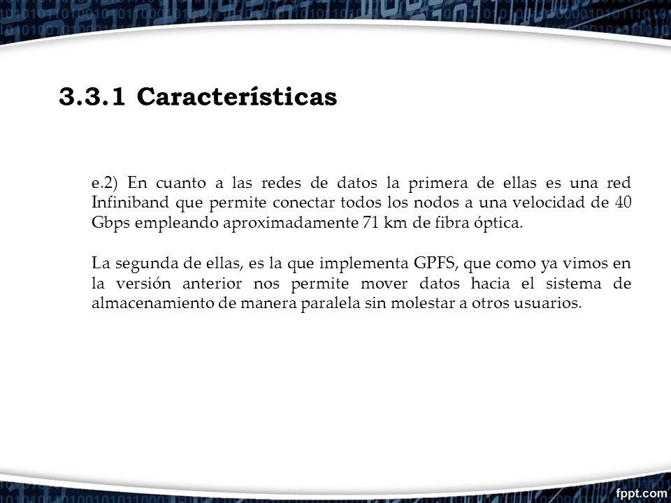 3.3.1 Características e.2) En cuanto a las redes de datos la primera de ellas es una red Infiniband que permite conectar todos los nodos a una velocid