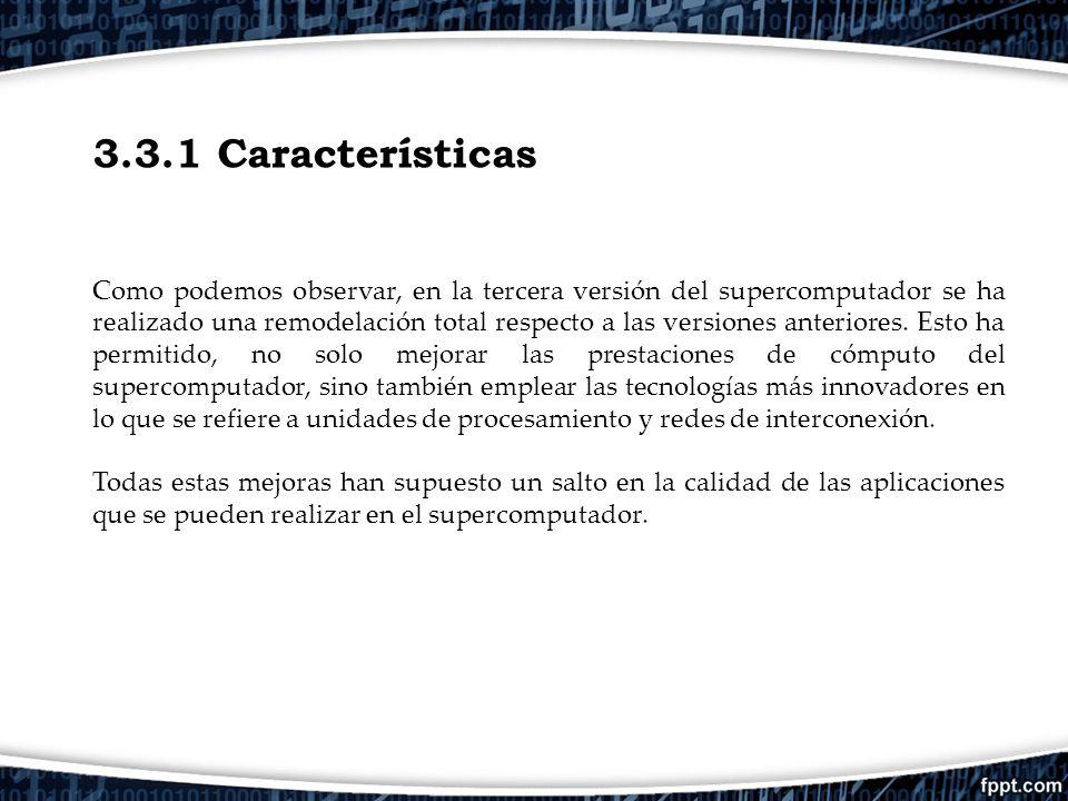 3.3.1 Características Como podemos observar, en la tercera versión del supercomputador se ha realizado una remodelación total respecto a las versiones