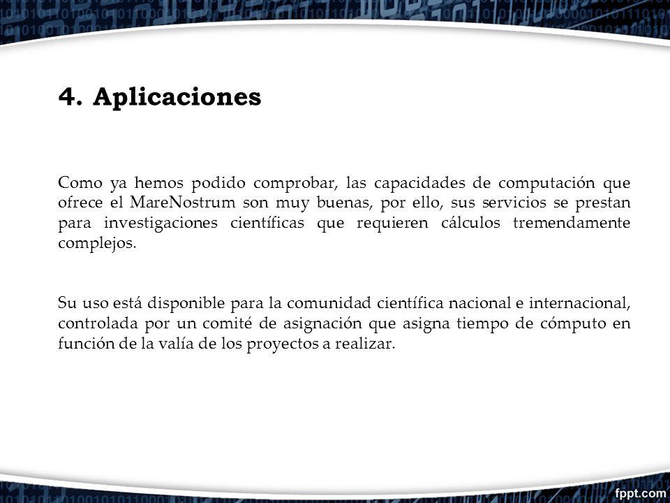 4. Aplicaciones Como ya hemos podido comprobar, las capacidades de computación que ofrece el MareNostrum son muy buenas, por ello, sus servicios se pr