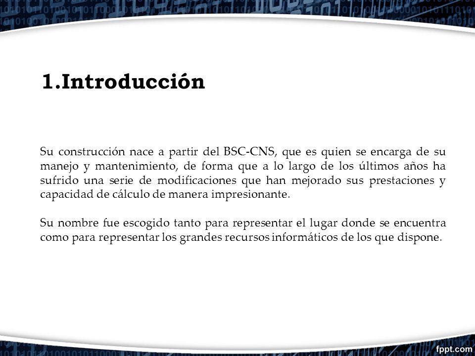 1.Introducción Su construcción nace a partir del BSC-CNS, que es quien se encarga de su manejo y mantenimiento, de forma que a lo largo de los últimos
