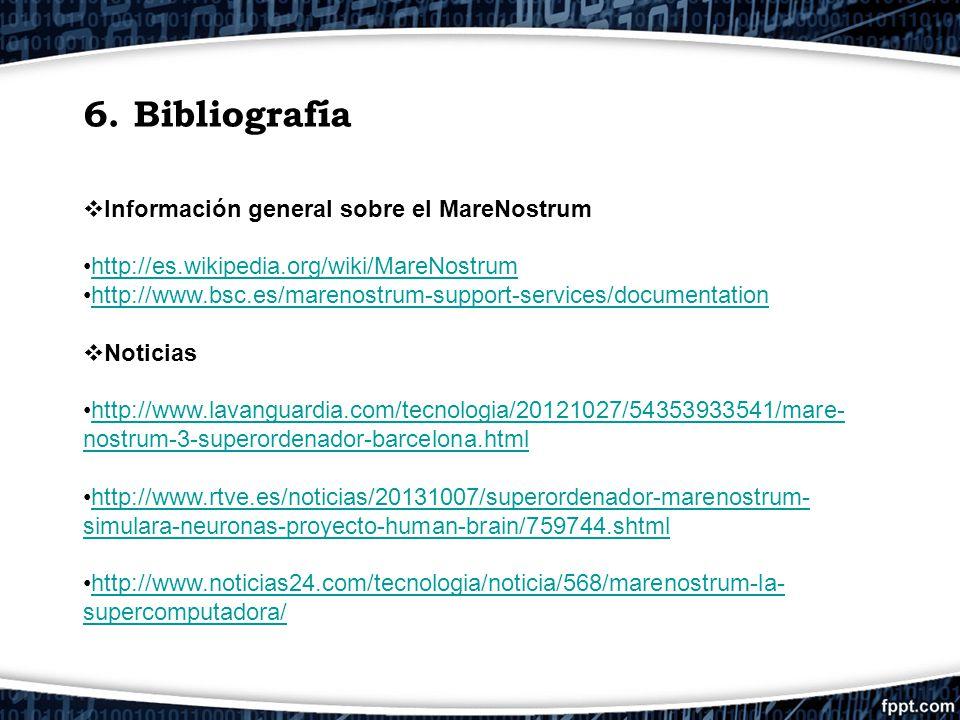 6. Bibliografía Información general sobre el MareNostrum http://es.wikipedia.org/wiki/MareNostrum http://www.bsc.es/marenostrum-support-services/docum