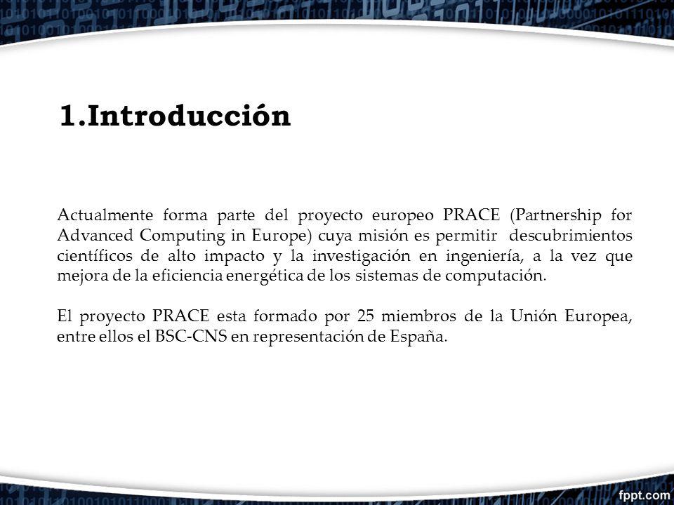 1.Introducción Actualmente forma parte del proyecto europeo PRACE (Partnership for Advanced Computing in Europe) cuya misión es permitir descubrimient
