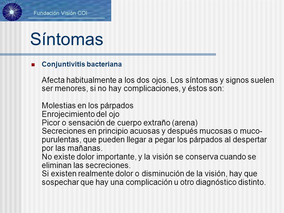 Síntomas Conjuntivitis bacteriana Afecta habitualmente a los dos ojos. Los síntomas y signos suelen ser menores, si no hay complicaciones, y éstos son