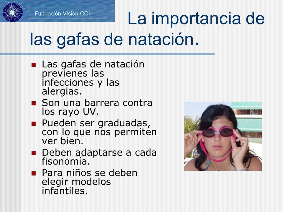 La importancia de las gafas de natación. Las gafas de natación previenes las infecciones y las alergias. Son una barrera contra los rayo UV. Pueden se