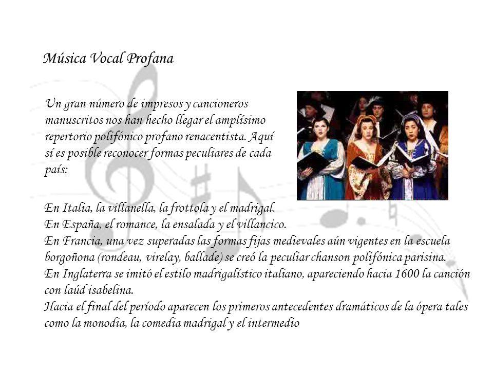 Música Vocal Profana Un gran número de impresos y cancioneros manuscritos nos han hecho llegar el amplísimo repertorio polifónico profano renacentista