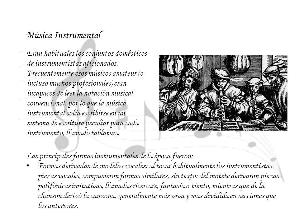 Música Instrumental Eran habituales los conjuntos domésticos de instrumentistas aficionados. Frecuentemente esos músicos amateur (e incluso muchos pro