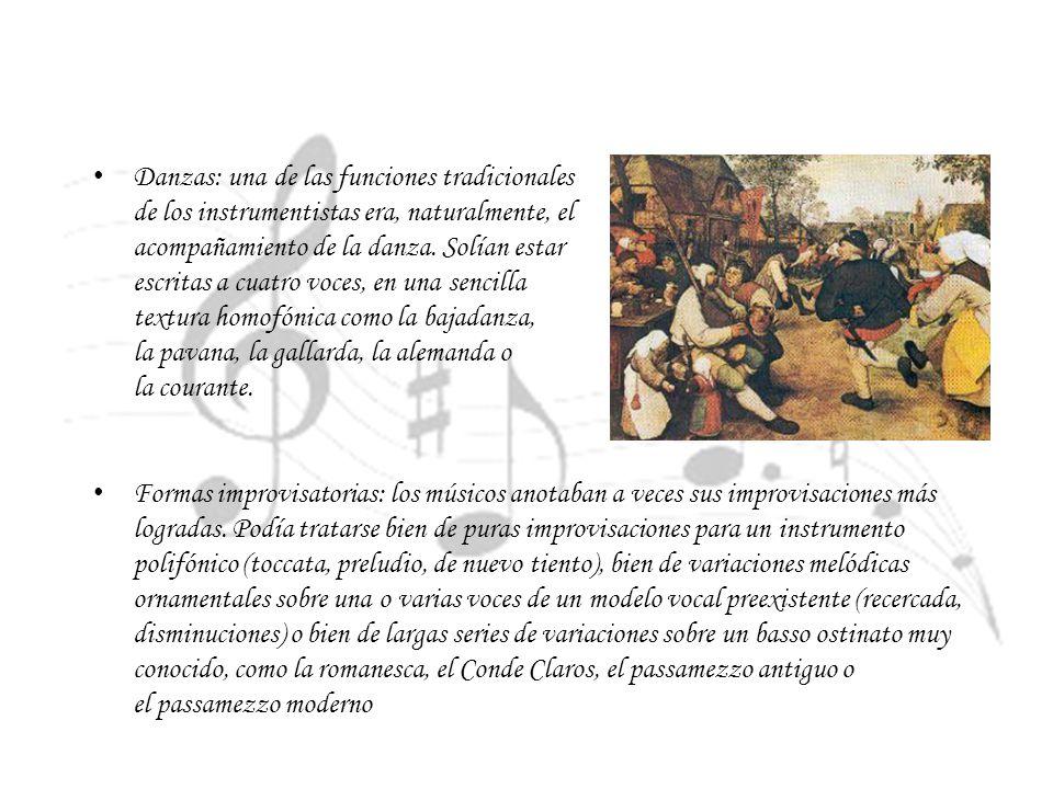 Danzas: una de las funciones tradicionales de los instrumentistas era, naturalmente, el acompañamiento de la danza. Solían estar escritas a cuatro voc